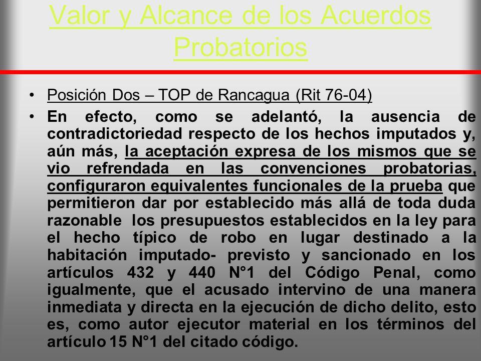 Valor y Alcance de los Acuerdos Probatorios Posición Dos – TOP de Rancagua (Rit 76-04) En efecto, como se adelantó, la ausencia de contradictoriedad r