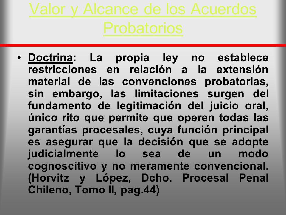 Valor y Alcance de los Acuerdos Probatorios Doctrina: La propia ley no establece restricciones en relación a la extensión material de las convenciones
