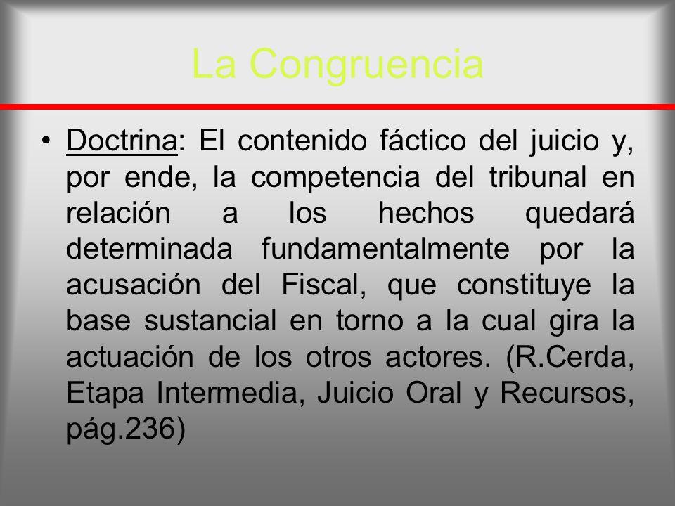 La Congruencia Doctrina: El contenido fáctico del juicio y, por ende, la competencia del tribunal en relación a los hechos quedará determinada fundame