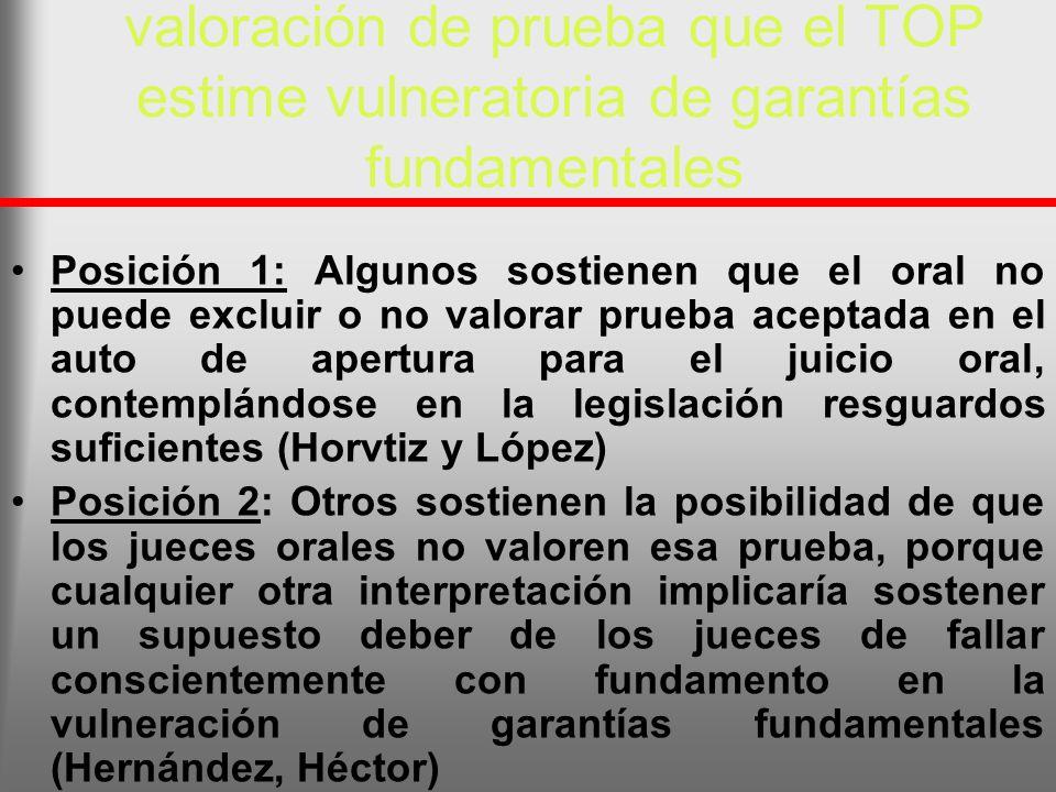 valoración de prueba que el TOP estime vulneratoria de garantías fundamentales Posición 1: Algunos sostienen que el oral no puede excluir o no valorar