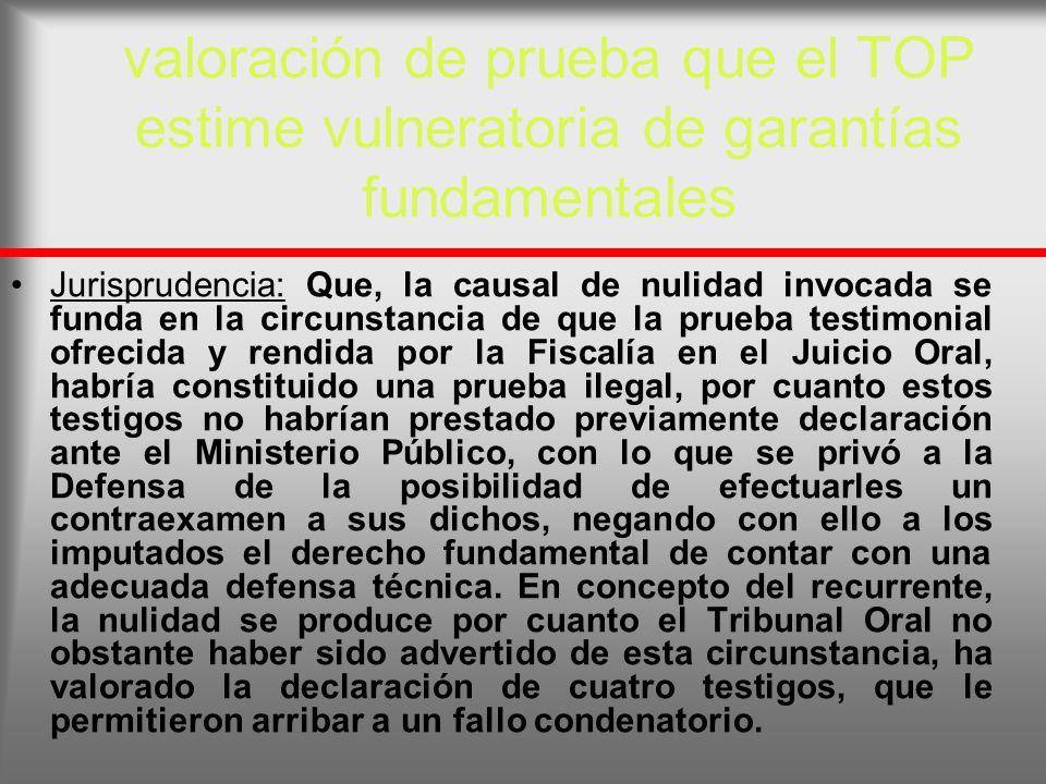 valoración de prueba que el TOP estime vulneratoria de garantías fundamentales Jurisprudencia: Que, la causal de nulidad invocada se funda en la circu