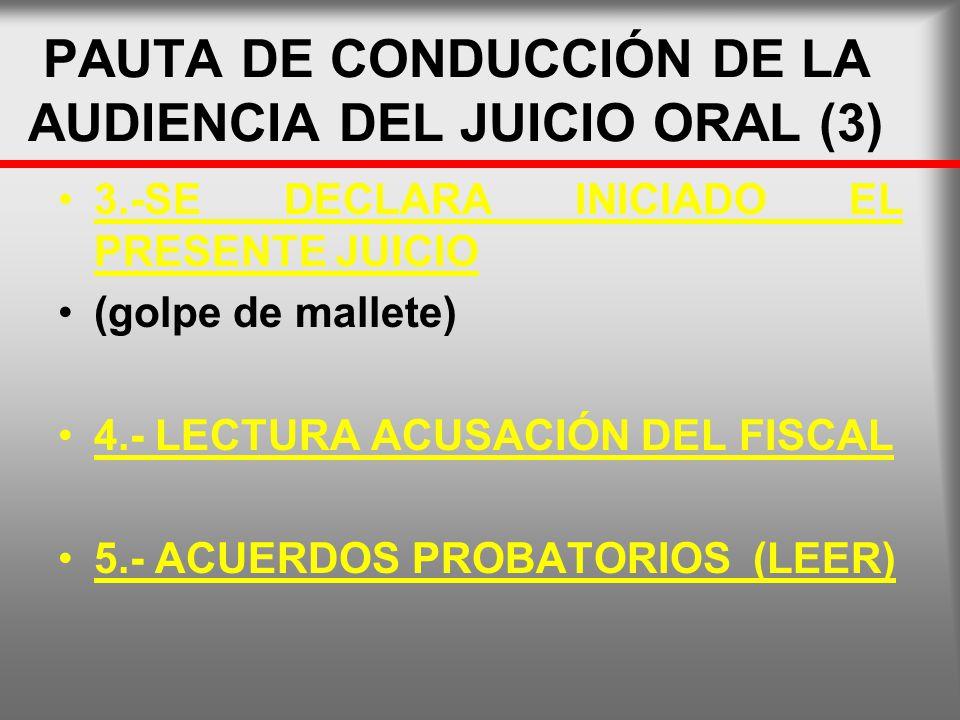 PAUTA DE CONDUCCIÓN DE LA AUDIENCIA DEL JUICIO ORAL (3) 3.-SE DECLARA INICIADO EL PRESENTE JUICIO (golpe de mallete) 4.- LECTURA ACUSACIÓN DEL FISCAL