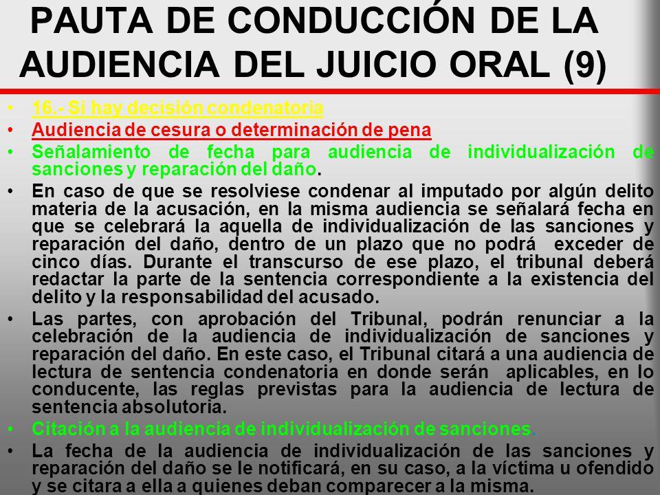 PAUTA DE CONDUCCIÓN DE LA AUDIENCIA DEL JUICIO ORAL (9) 16.- Si hay decisión condenatoria Audiencia de cesura o determinación de pena Señalamiento de