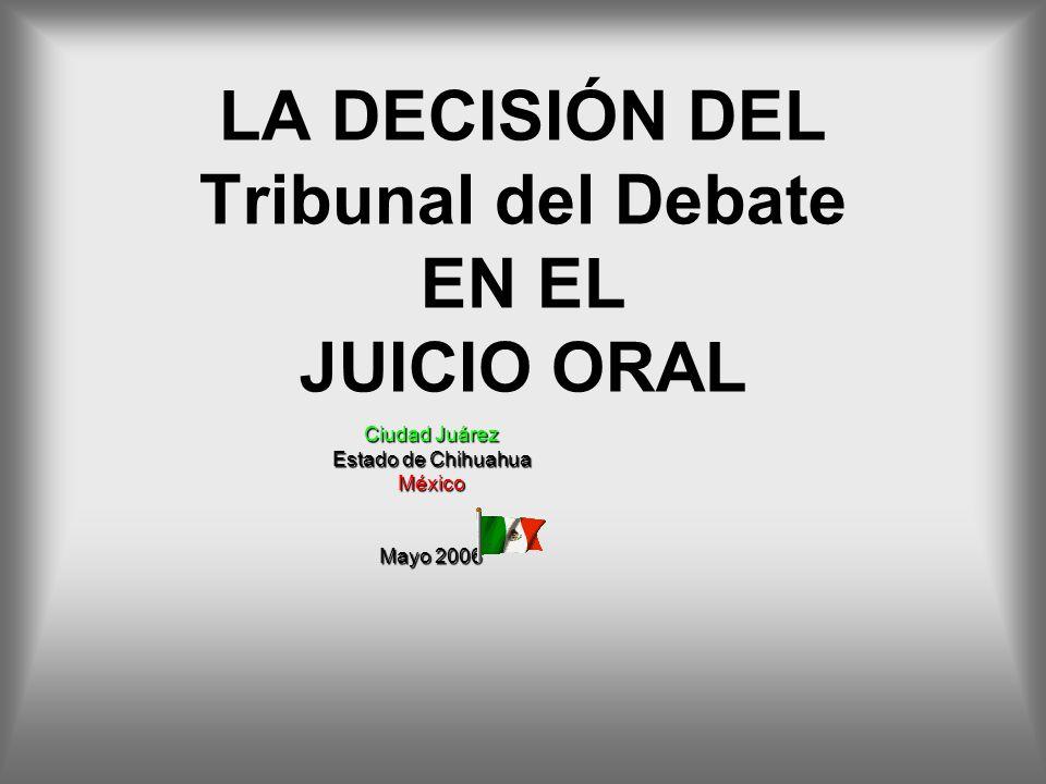 LA DECISIÓN DEL Tribunal del Debate EN EL JUICIO ORAL Ciudad Juárez Estado de Chihuahua México Mayo 2006