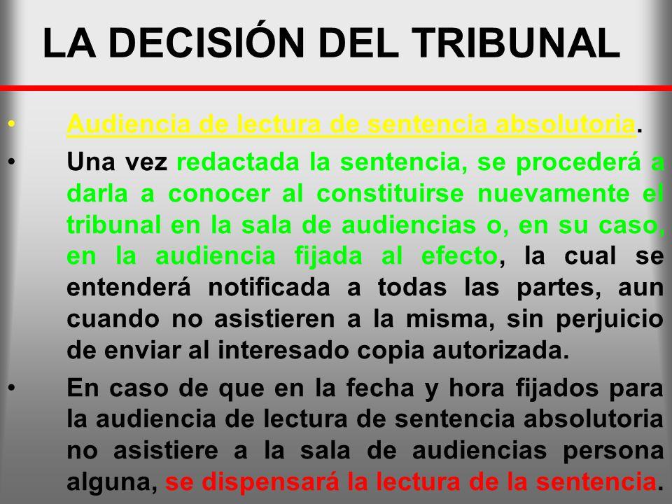 LA DECISIÓN DEL TRIBUNAL Audiencia de lectura de sentencia absolutoria. Una vez redactada la sentencia, se procederá a darla a conocer al constituirse