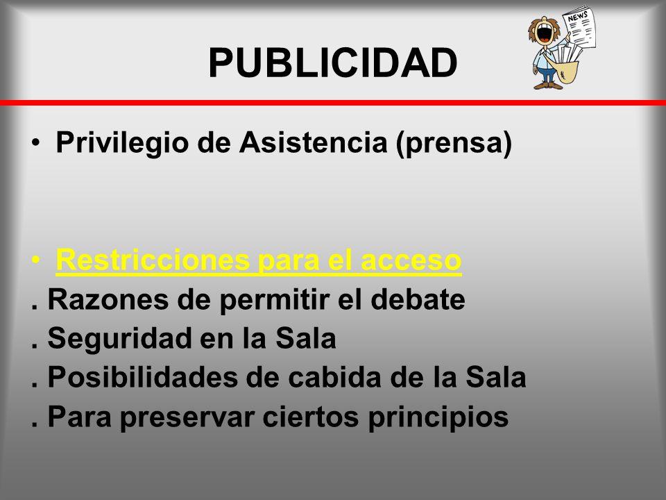PUBLICIDAD Privilegio de Asistencia (prensa) Restricciones para el acceso. Razones de permitir el debate. Seguridad en la Sala. Posibilidades de cabid