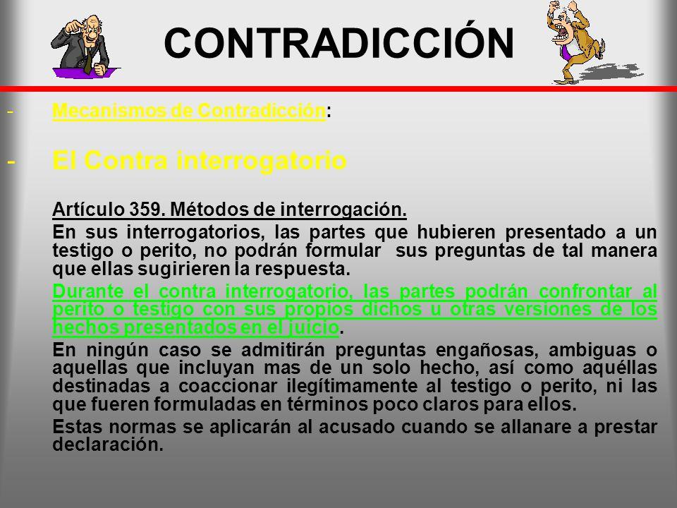 CONTRADICCIÓN -Mecanismos de Contradicción: -El Contra interrogatorio Artículo 359. Métodos de interrogación. En sus interrogatorios, las partes que h