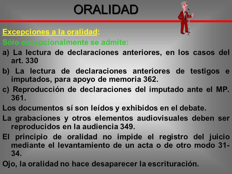 Excepciones a la oralidad: Sólo excepcionalmente se admite: a) La lectura de declaraciones anteriores, en los casos del art. 330 b) La lectura de decl