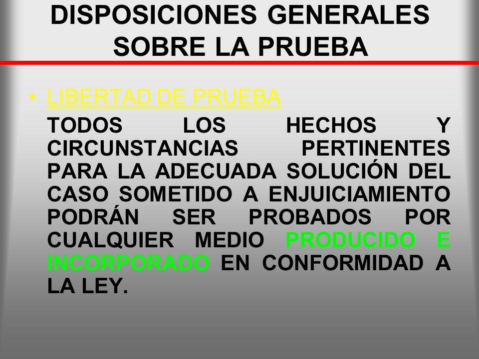 DISPOSICIONES GENERALES SOBRE LA PRUEBA LIBERTAD DE PRUEBA TODOS LOS HECHOS Y CIRCUNSTANCIAS PERTINENTES PARA LA ADECUADA SOLUCIÓN DEL CASO SOMETIDO A