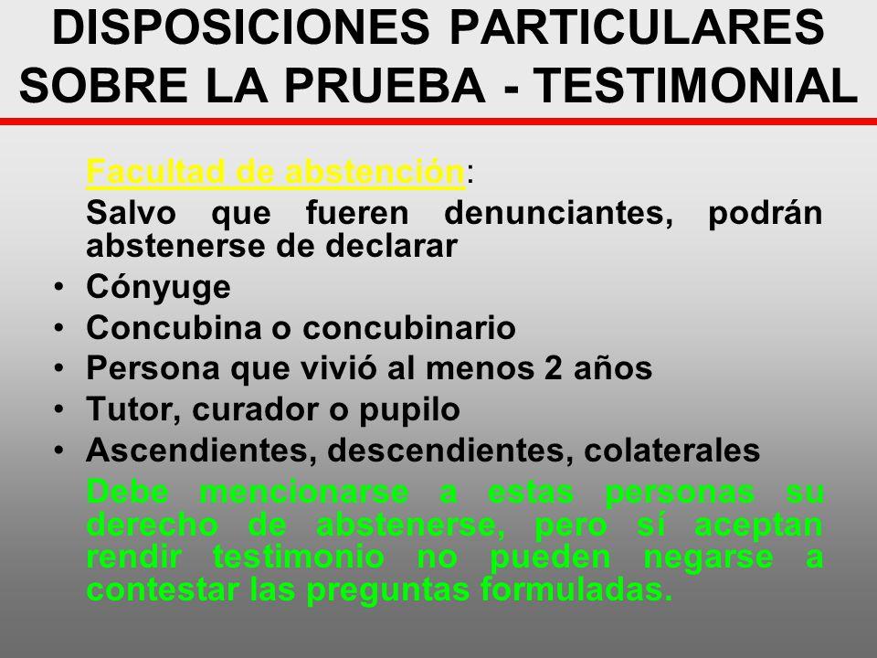 DISPOSICIONES PARTICULARES SOBRE LA PRUEBA - TESTIMONIAL Facultad de abstención: Salvo que fueren denunciantes, podrán abstenerse de declarar Cónyuge