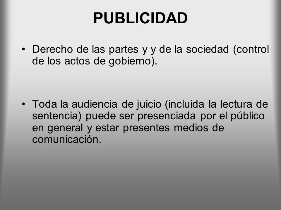 PUBLICIDAD Derecho de las partes y y de la sociedad (control de los actos de gobierno). Toda la audiencia de juicio (incluida la lectura de sentencia)