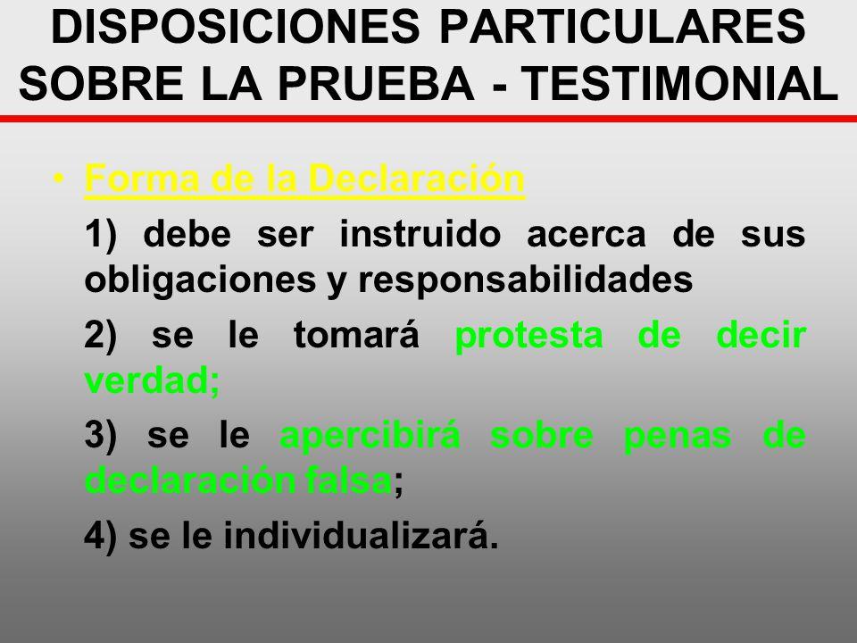 DISPOSICIONES PARTICULARES SOBRE LA PRUEBA - TESTIMONIAL Forma de la Declaración 1) debe ser instruido acerca de sus obligaciones y responsabilidades