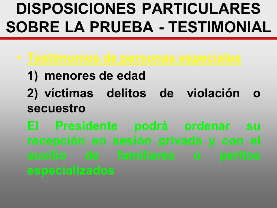 DISPOSICIONES PARTICULARES SOBRE LA PRUEBA - TESTIMONIAL Testimonios de personas especiales 1)menores de edad 2)víctimas delitos de violación o secues