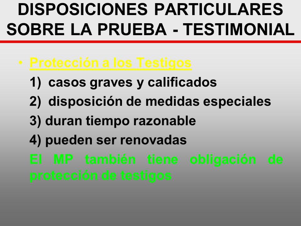 DISPOSICIONES PARTICULARES SOBRE LA PRUEBA - TESTIMONIAL Protección a los Testigos 1)casos graves y calificados 2)disposición de medidas especiales 3)