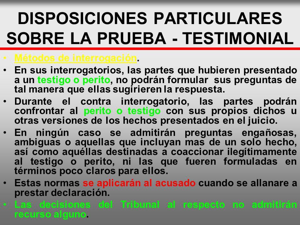DISPOSICIONES PARTICULARES SOBRE LA PRUEBA - TESTIMONIAL Métodos de interrogación. En sus interrogatorios, las partes que hubieren presentado a un tes