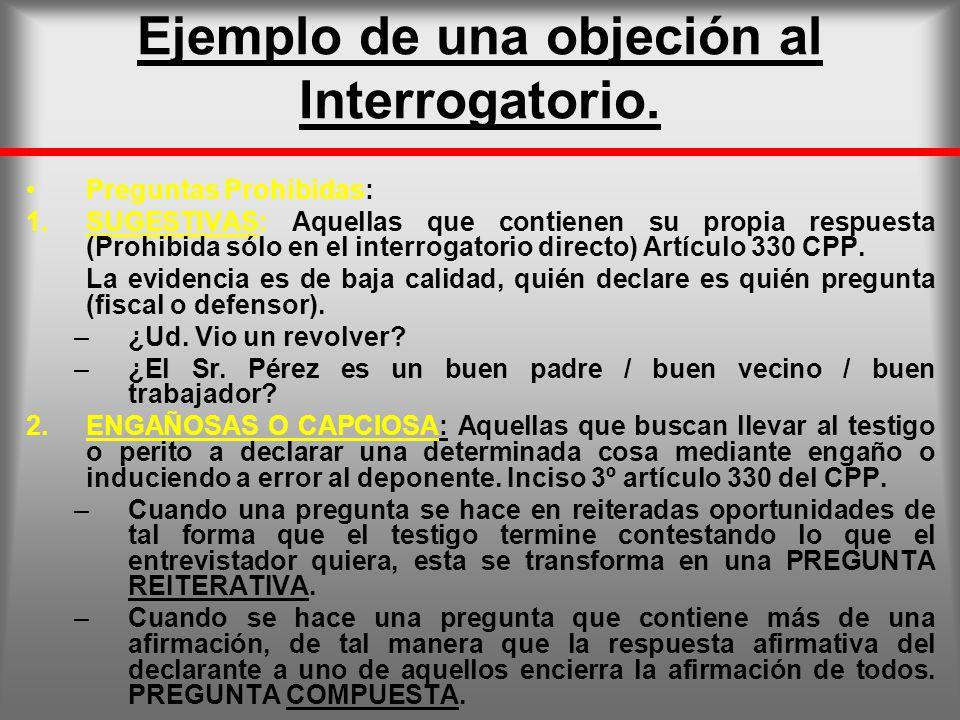 Ejemplo de una objeción al Interrogatorio. Preguntas Prohibidas: 1.SUGESTIVAS: Aquellas que contienen su propia respuesta (Prohibida sólo en el interr