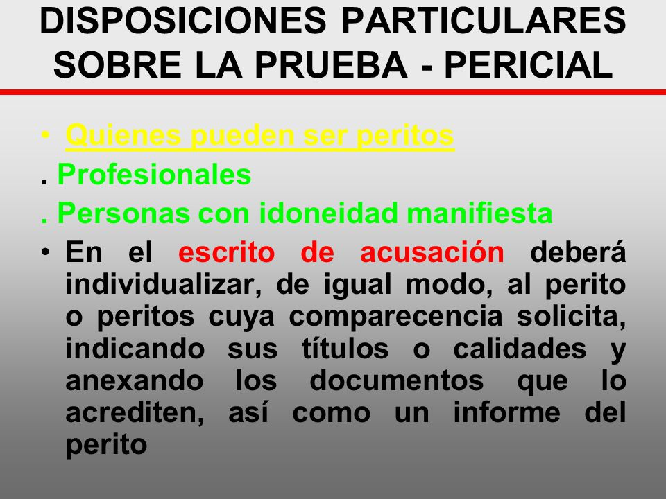 DISPOSICIONES PARTICULARES SOBRE LA PRUEBA - PERICIAL Quienes pueden ser peritos. Profesionales. Personas con idoneidad manifiesta En el escrito de ac