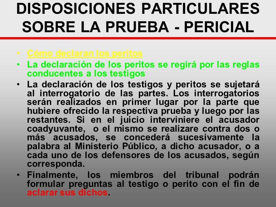 DISPOSICIONES PARTICULARES SOBRE LA PRUEBA - PERICIAL Cómo declaran los peritos La declaración de los peritos se regirá por las reglas conducentes a l