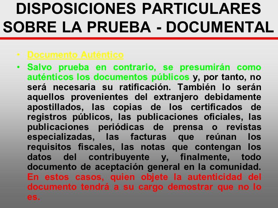 DISPOSICIONES PARTICULARES SOBRE LA PRUEBA - DOCUMENTAL Documento Auténtico Salvo prueba en contrario, se presumirán como auténticos los documentos pú