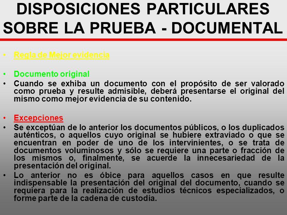 DISPOSICIONES PARTICULARES SOBRE LA PRUEBA - DOCUMENTAL Regla de Mejor evidencia Documento original Cuando se exhiba un documento con el propósito de