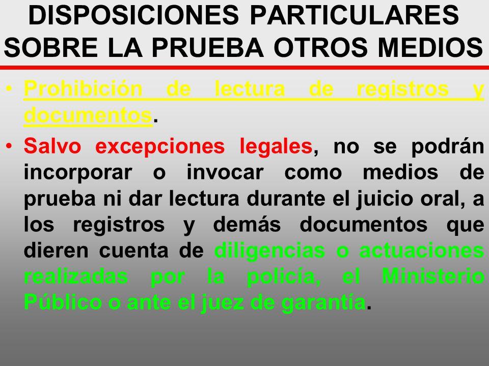 DISPOSICIONES PARTICULARES SOBRE LA PRUEBA OTROS MEDIOS Prohibición de lectura de registros y documentos. Salvo excepciones legales, no se podrán inco