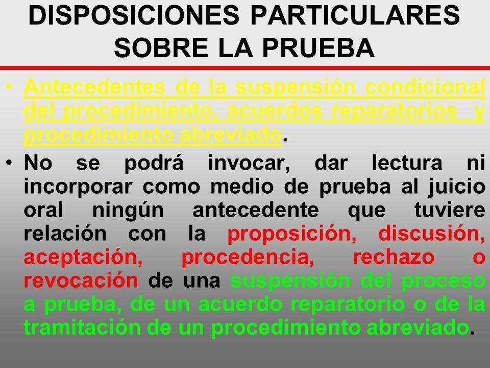 DISPOSICIONES PARTICULARES SOBRE LA PRUEBA Antecedentes de la suspensión condicional del procedimiento, acuerdos reparatorios y procedimiento abreviad