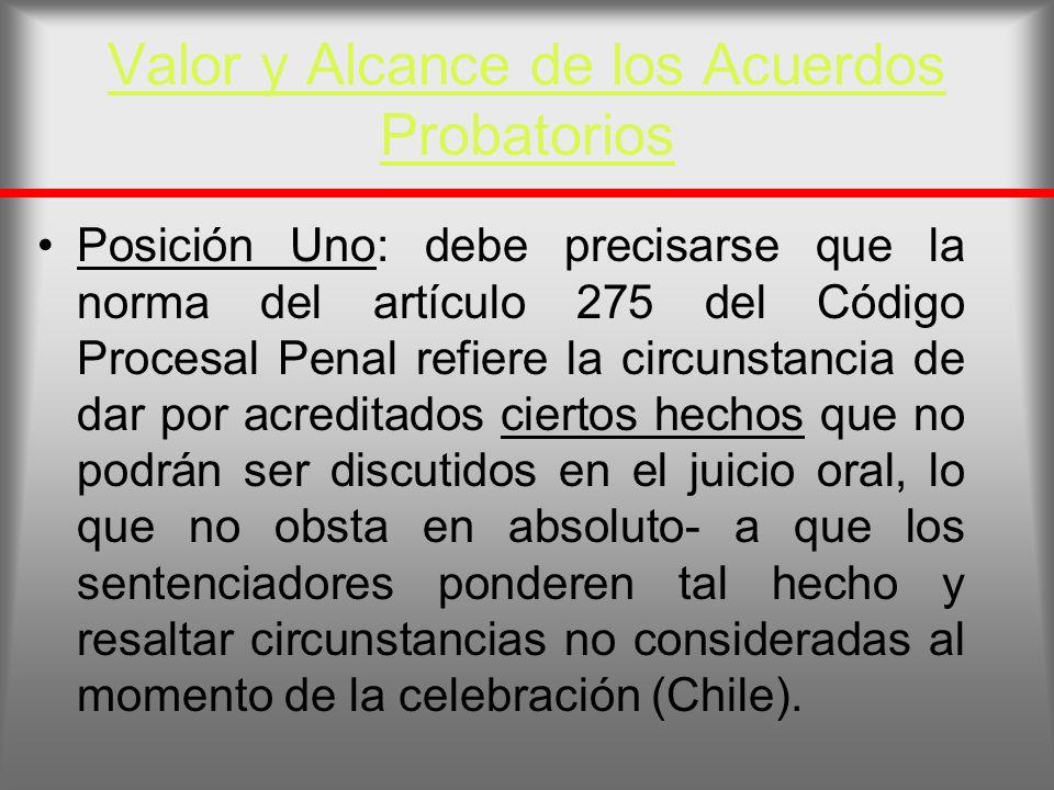 Valor y Alcance de los Acuerdos Probatorios Posición Uno: debe precisarse que la norma del artículo 275 del Código Procesal Penal refiere la circunsta