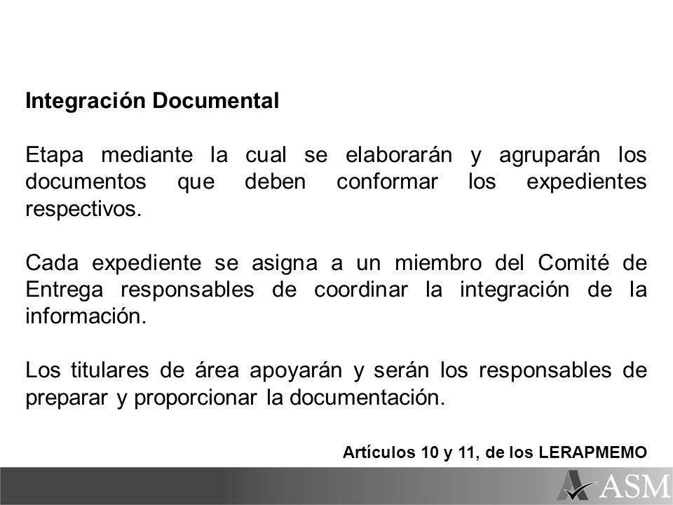 Integración Documental Etapa mediante la cual se elaborarán y agruparán los documentos que deben conformar los expedientes respectivos. Cada expedient