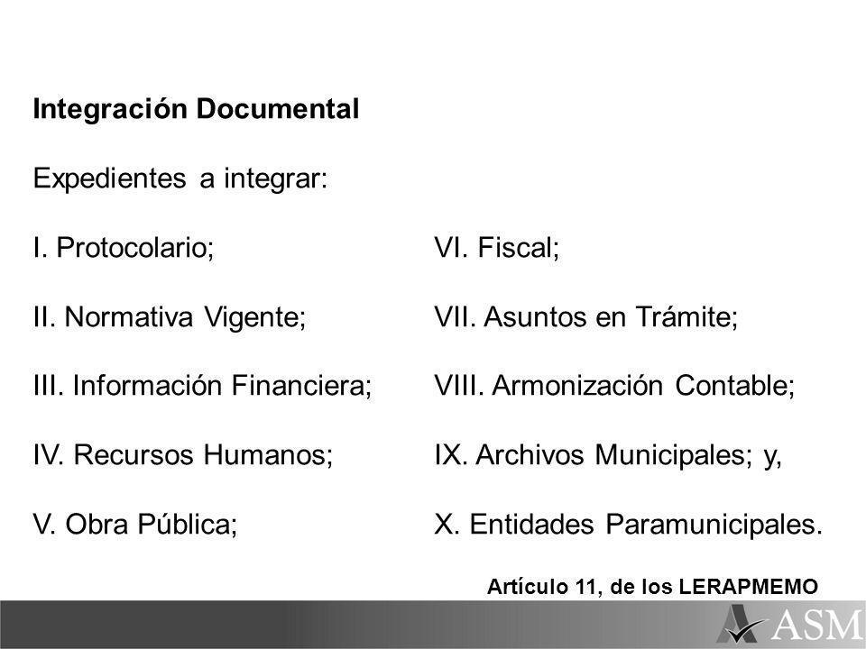 Integración Documental Expedientes a integrar: I. Protocolario; II. Normativa Vigente; III. Información Financiera; IV. Recursos Humanos; V. Obra Públ