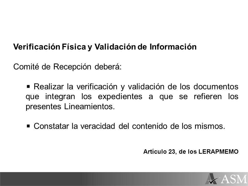 Verificación Física y Validación de Información Comité de Recepción deberá: Realizar la verificación y validación de los documentos que integran los expedientes a que se refieren los presentes Lineamientos.