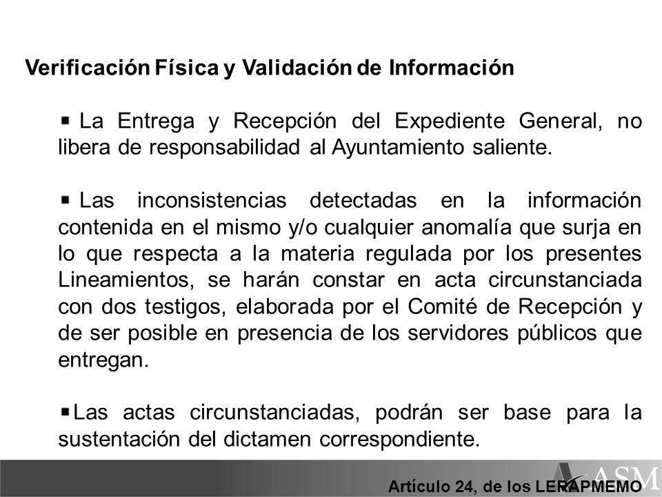 Verificación Física y Validación de Información La Entrega y Recepción del Expediente General, no libera de responsabilidad al Ayuntamiento saliente.