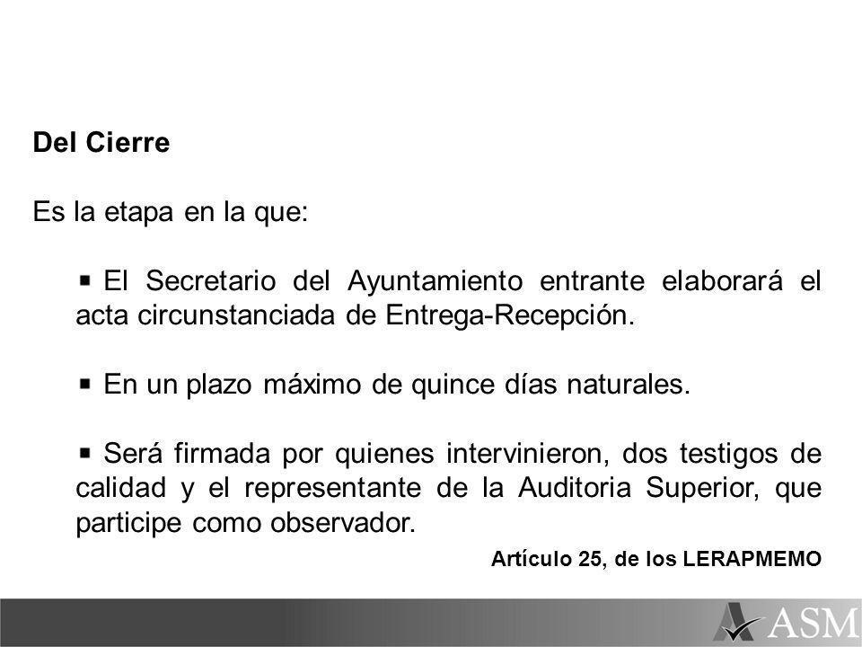 Del Cierre Es la etapa en la que: El Secretario del Ayuntamiento entrante elaborará el acta circunstanciada de Entrega-Recepción. En un plazo máximo d