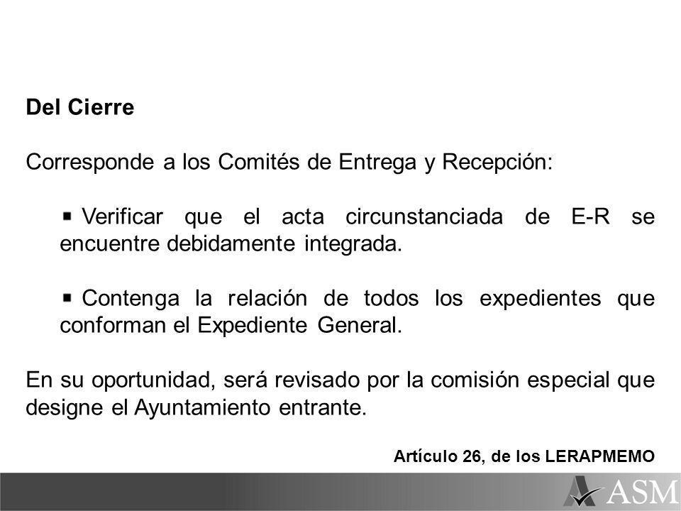 Del Cierre Corresponde a los Comités de Entrega y Recepción: Verificar que el acta circunstanciada de E-R se encuentre debidamente integrada. Contenga