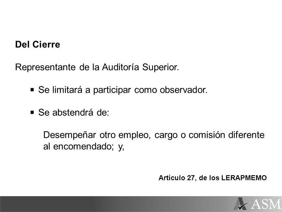 Del Cierre Representante de la Auditoría Superior. Se limitará a participar como observador. Se abstendrá de: Desempeñar otro empleo, cargo o comisión