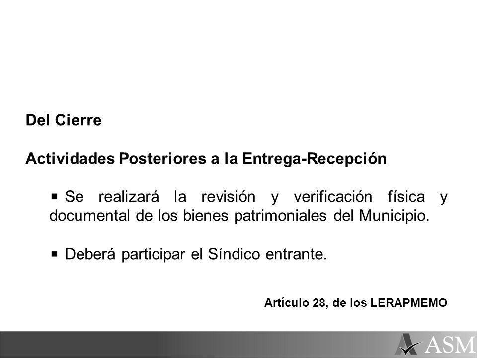 Del Cierre Actividades Posteriores a la Entrega-Recepción Se realizará la revisión y verificación física y documental de los bienes patrimoniales del Municipio.