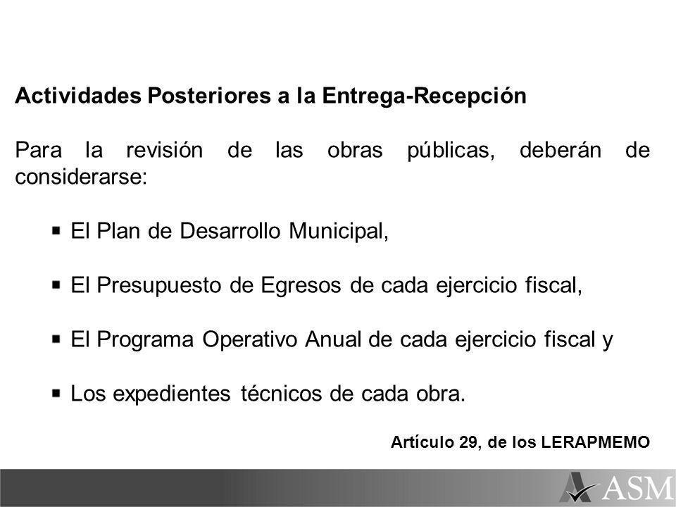 Actividades Posteriores a la Entrega-Recepción Para la revisión de las obras públicas, deberán de considerarse: El Plan de Desarrollo Municipal, El Pr