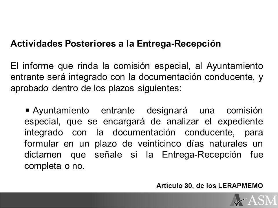 Actividades Posteriores a la Entrega-Recepción El informe que rinda la comisión especial, al Ayuntamiento entrante será integrado con la documentación
