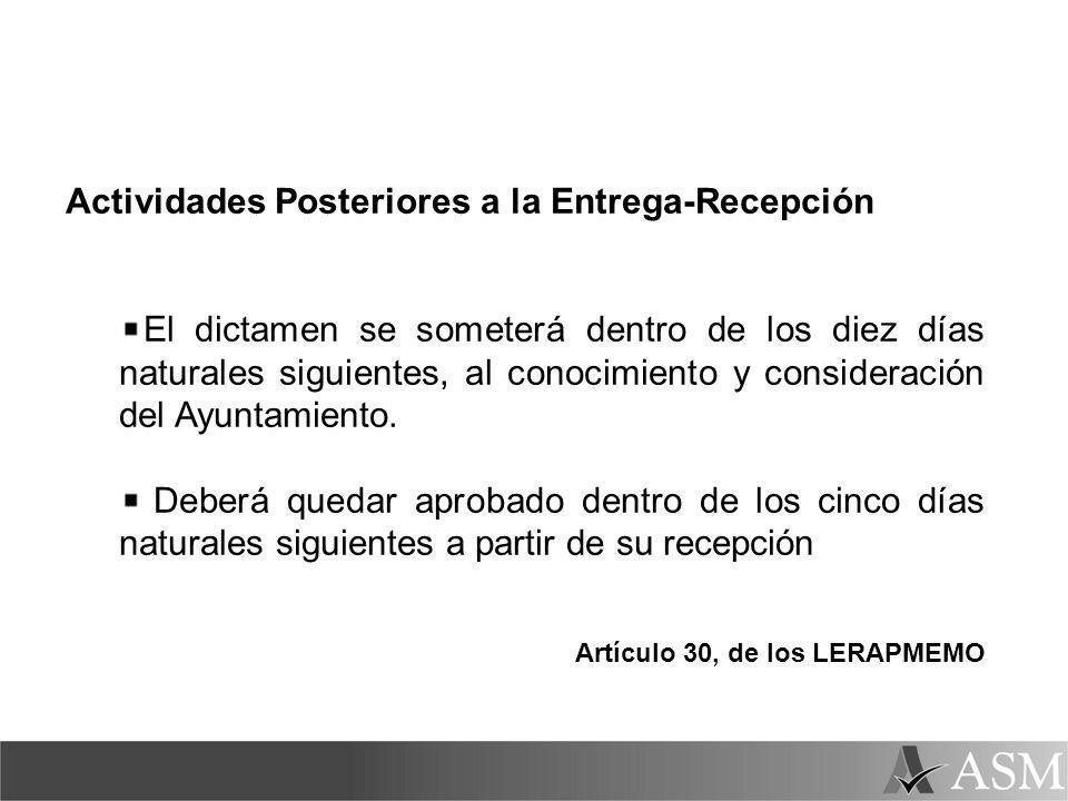 Actividades Posteriores a la Entrega-Recepción El dictamen se someterá dentro de los diez días naturales siguientes, al conocimiento y consideración del Ayuntamiento.