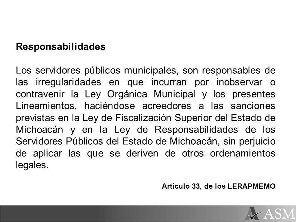 Responsabilidades Los servidores públicos municipales, son responsables de las irregularidades en que incurran por inobservar o contravenir la Ley Org