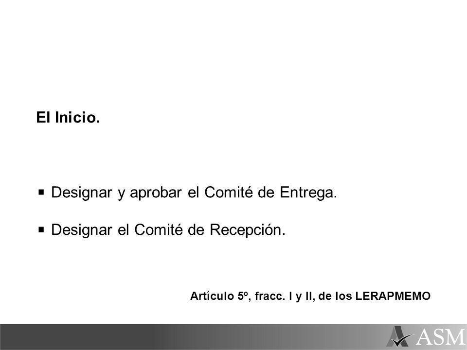 El Inicio. Designar y aprobar el Comité de Entrega. Designar el Comité de Recepción. Artículo 5º, fracc. I y II, de los LERAPMEMO