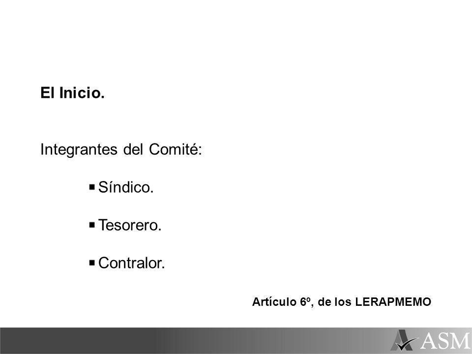 El Inicio. Integrantes del Comité: Síndico. Tesorero. Contralor. Artículo 6º, de los LERAPMEMO
