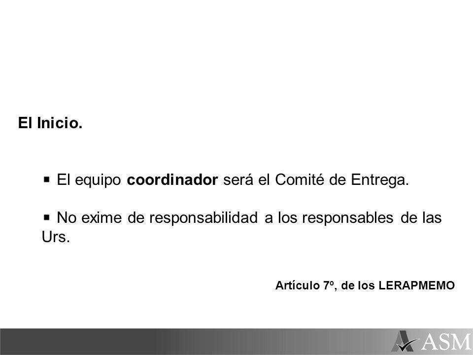 El Inicio. El equipo coordinador será el Comité de Entrega. No exime de responsabilidad a los responsables de las Urs. Artículo 7º, de los LERAPMEMO