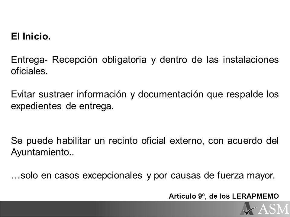 El Inicio. Entrega- Recepción obligatoria y dentro de las instalaciones oficiales. Evitar sustraer información y documentación que respalde los expedi
