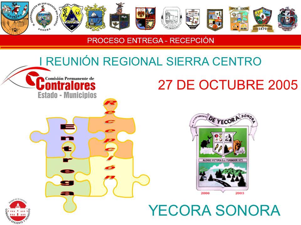 PROCESO ENTREGA - RECEPCIÓN I REUNIÓN REGIONAL SIERRA CENTRO 27 DE OCTUBRE 2005 YECORA SONORA