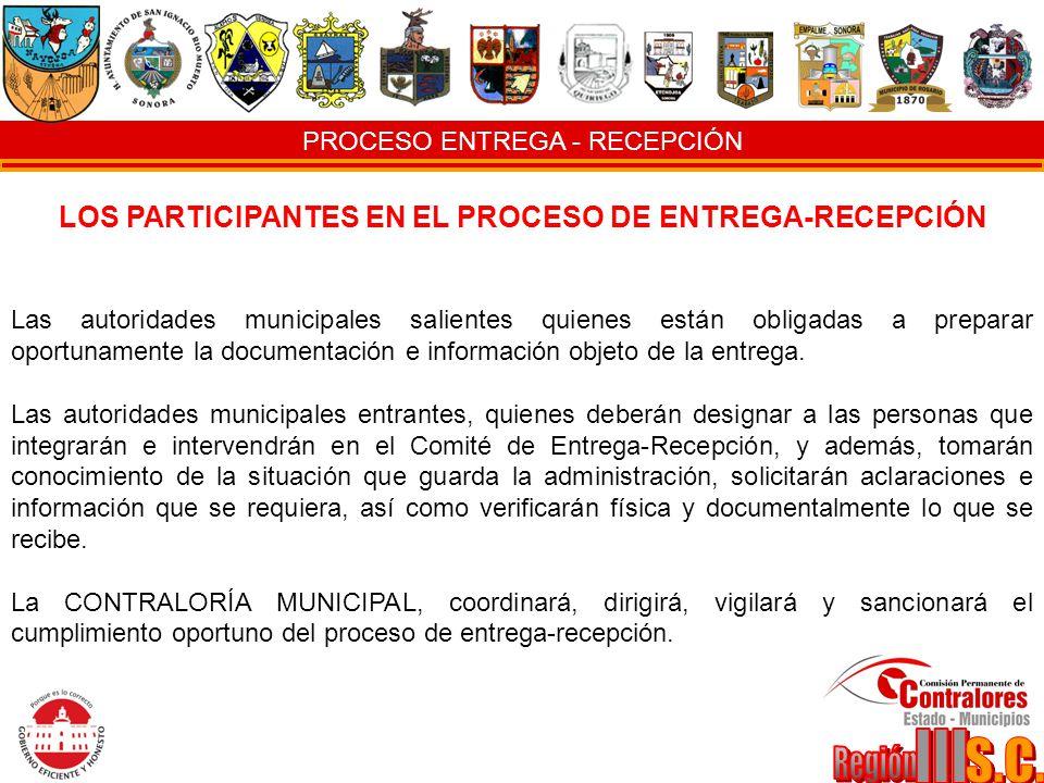 PROCESO ENTREGA - RECEPCIÓN LOS PARTICIPANTES EN EL PROCESO DE ENTREGA-RECEPCIÓN Las autoridades municipales salientes quienes están obligadas a prepa