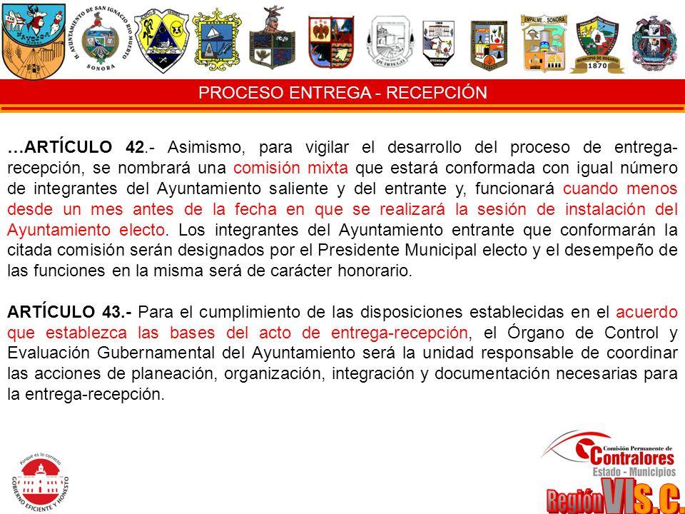 PROCESO ENTREGA - RECEPCIÓN …ARTÍCULO 42.- Asimismo, para vigilar el desarrollo del proceso de entrega- recepción, se nombrará una comisión mixta que