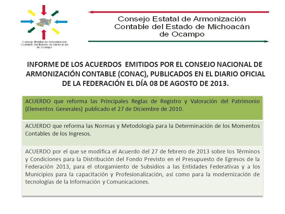 INFORME DE LOS ACUERDOS EMITIDOS POR EL CONSEJO NACIONAL DE ARMONIZACIÓN CONTABLE (CONAC), PUBLICADOS EN EL DIARIO OFICIAL DE LA FEDERACIÓN EL DÍA 08 DE AGOSTO DE 2013.