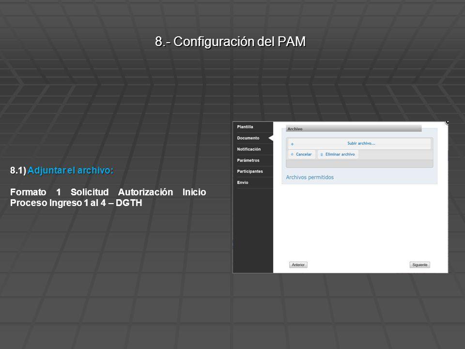 8.1) Adjuntar el archivo: Formato 1 Solicitud Autorización Inicio Proceso Ingreso 1 al 4 – DGTH 8.- Configuración del PAM