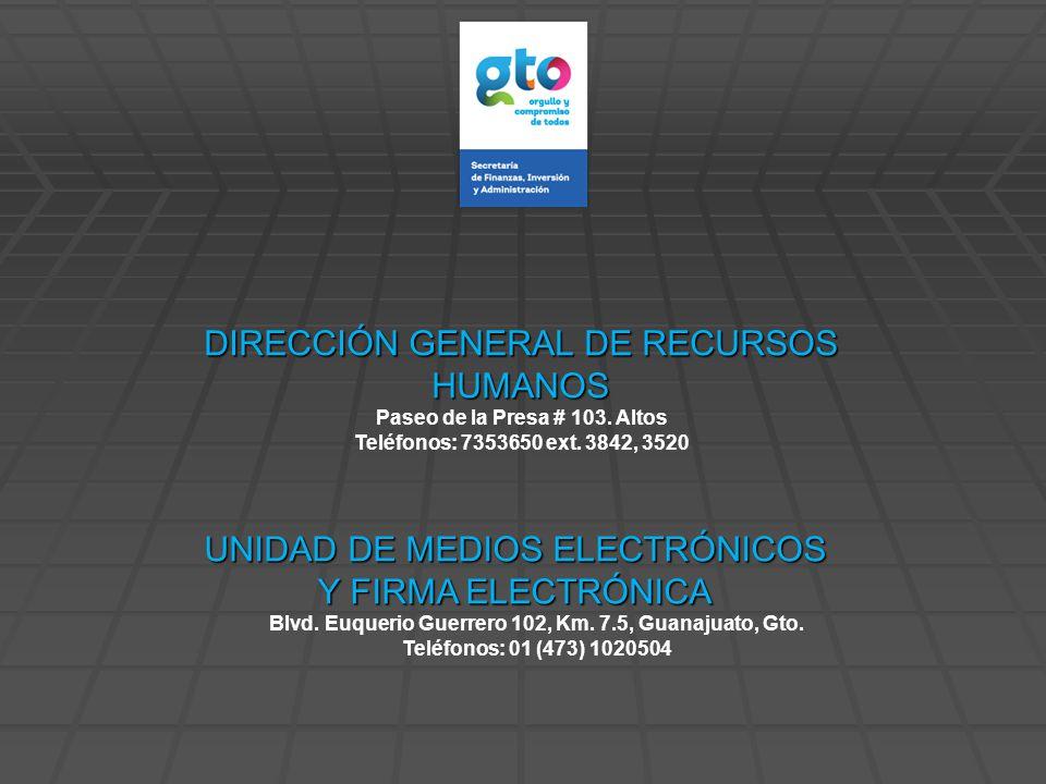 UNIDAD DE MEDIOS ELECTRÓNICOS Y FIRMA ELECTRÓNICA Blvd. Euquerio Guerrero 102, Km. 7.5, Guanajuato, Gto. Teléfonos: 01 (473) 1020504 DIRECCIÓN GENERAL