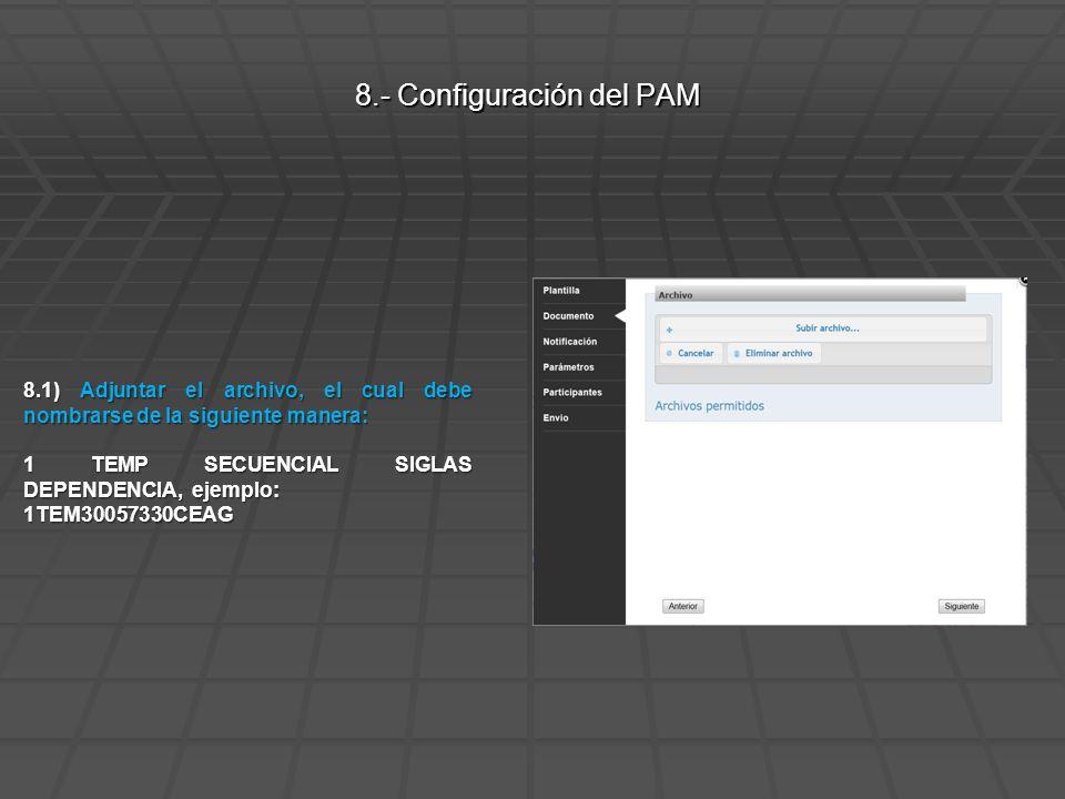 8.1) Adjuntar el archivo, el cual debe nombrarse de la siguiente manera: 1 TEMP SECUENCIAL SIGLAS DEPENDENCIA, ejemplo: 1TEM30057330CEAG 8.- Configuración del PAM